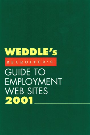 Weddle's Guide to Employment Web Sites 2001: Recruiter's Edition (Weddle's Recruiter's Guide to Employment Web Sites)