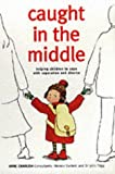 Caught in the Middle: Helping Children to Cope with Separation and Divorce Anne Charlish