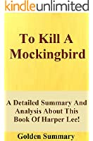 To Kill  A Mockingbird: A Detailed Summary And Analysis About This Book Of Harper Lee! (To Kill A Mockingbird: A Detailed Summary And Analysis--Book, Movie, Dvd, trailer)