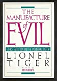 The Manufacture of Evil: Ethics, Evolution and the Industrial System