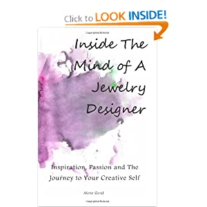Inside The Mind of A Jewelry Designer: Inspiration, Passion and The Journey to Your Creative Self Alene Geed