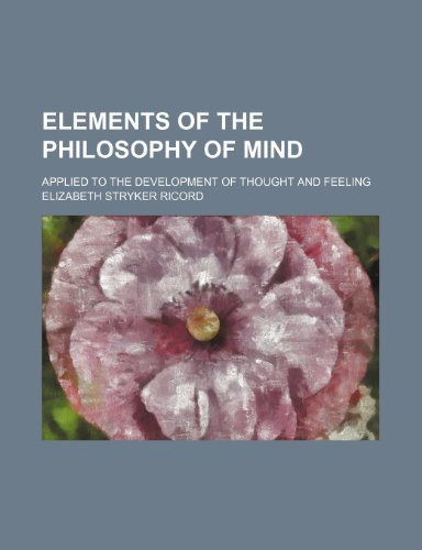 Elements of the Philosophy of Mind; Applied to the Development of Thought and Feeling