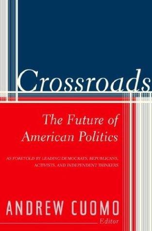 Crossroads : The Future of American Politics, ANDREW CUOMO