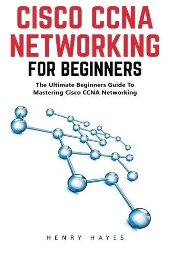 cisco-ccna-networking-for-beginners-the-ultimate-beginners-guide-to-mastering-cisco-ccna-networking-