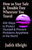 img - for How to Stay Safe and Trouble Free Wherever You Travel: 404 Ways to Protect Yourself and Prevent Problems Anywhere in the World book / textbook / text book