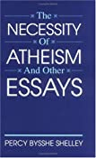 Amazon.com: The Necessity of Atheism and Other Essays (The Freethought Library) (9780879757748): Percy Bysshe Shelley: Books