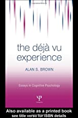 The Deja Vu Experience (Essays in Cognitive Psychology)