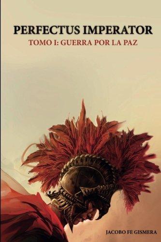 Perfectus Imperator: Tomo I: Guerra por la paz: Volume 1
