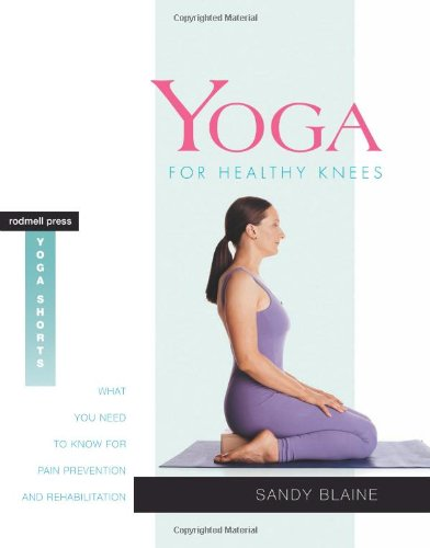 Yoga for Healthy Knees: What You Need to Know for Pain Prevention and Rehabilitation (Rodmell Press Yoga Shorts) Paperback by Sandy Blaine  (Author)