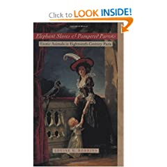 Elephant Slaves and Pampered Parrots: Exotic Animals in Eighteenth-Century Paris (Animals, History, Culture)