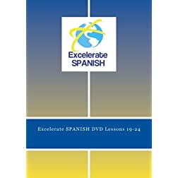 Excelerate SPANISH DVD Lessons 19-24