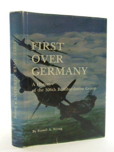 First Over Germany: A History of the 306th Bombardment Group PDF