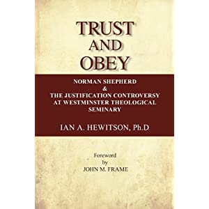 Trust and Obey (Norman Shepherd and the Justification Controversy at Westminister Seminary)