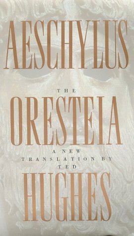 The Oresteia of Aeschylus: A New Translation by Ted Hughes, Ted Hughes