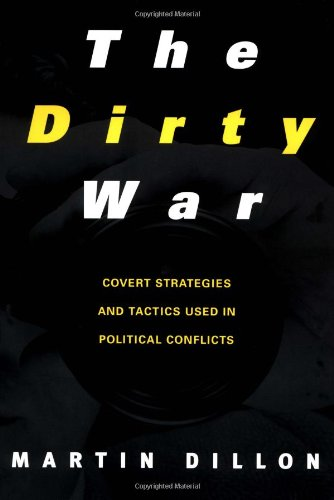 The Dirty War: Covert Strategies and Tactics Used in Political Conflicts