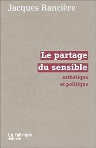 Le Partage du sensible : Esth�tique et politique par Jacques Ranci�re