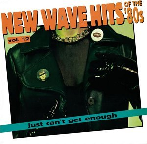 Just Can't Get Enough: New Wave Hits of the '80s, Vol. 12