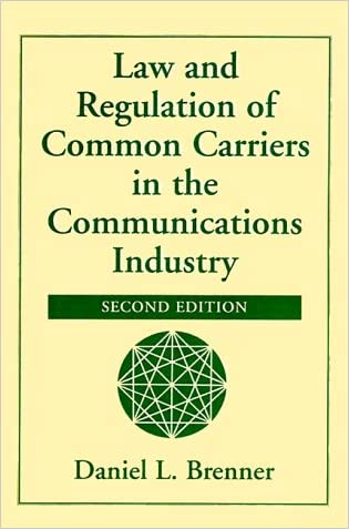 Law And Regulation Of Common Carriers In The Communications Industry, Second Edition written by Daniel L Brenner