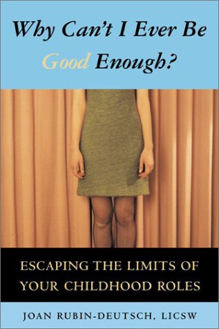 Why Can't I Ever be Good Enough?: Escaping the Limits of Your Childhood Roles