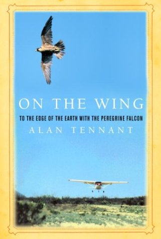 On the Wing: To the Edge of the Earth with the Peregrine Falcon;( Rough Cut), Alan Tennant