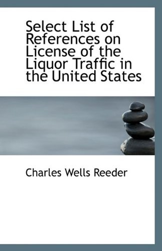 Select List of References on License of the Liquor Traffic in the United States