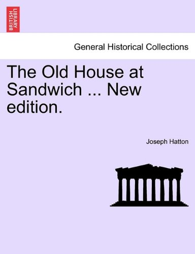 The Old House at Sandwich ... New edition.