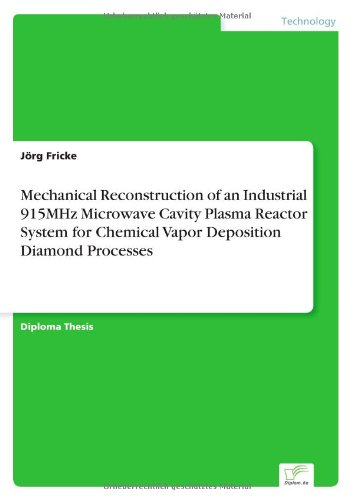 Mechanical Reconstruction Of An Industrial 915Mhz Microwave Cavity Plasma Reactor System For Chemical Vapor Deposition Diamond Processes (German Edition)