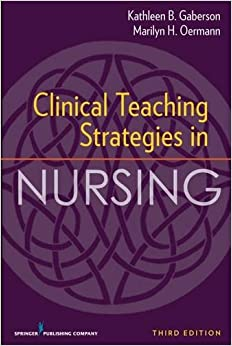 teaching strategies of clinical instructors of Fast facts for the clinical nursing instructor: clinical teaching in a nutshell,  second  clinical teaching strategies in nursing, fourth edition (clinical  teaching.