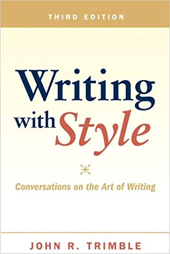 Writing with Style: Conversations on the Art of Writing (3rd Edition) written by John R. Trimble