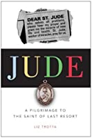 Jude: A Pilgrimage to the Saint of Last Resort