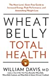 William Davis Wheat Belly Total Health: The Next-Level, Grain-Free Guide to Increased Energy, Peak Performance, and Astonishing Weight Loss