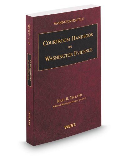 Courtroom Handbook on Washington Evidence, 2012 ed. (Vol. 5D, Washington Practice Series)