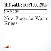 New Fixes for Worn Knees (       UNABRIDGED) by Melinda Beck Narrated by Ken Borgers
