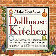Make Your Own Dollhouse Kitchen : An Activity Pack Containing Stickers, Press-out Models and A Charming Room to Decorate