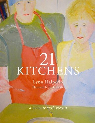 21 Kitchens: A Memoir with Recipes by Lynn Halperin