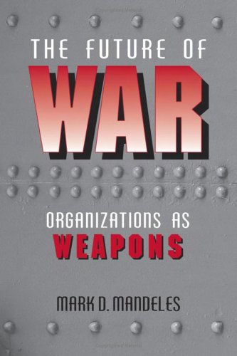 The Future of War: Organizations as Weapons (Issues in...