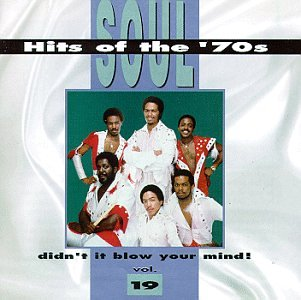 Soul Hits Of The '70s: Didn't It Blow Your Mind! Vol. 19