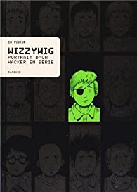 Wizzywig : Portrait d\'un hacker en série par Ed Piskor