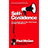 Self-confidence: The Remarkable Truth of Why a Small Change Can Make a Big Differenceby Paul McGee
