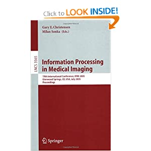 Information Processing in Medical Imaging: 19th International Conference, IPMI 2005, Glenwood Springs, CO, USA, July 10-15, 2005, Proceedings ...