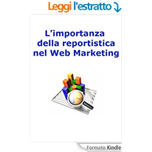 L'importanza della reportistica nel web marketing (Web marketing per imprenditori e professionisti Vol. 7)
