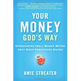 Your Money God's Way: Overcoming the 7 Money Myths that Keep Christians Broke ~ Amie Streater