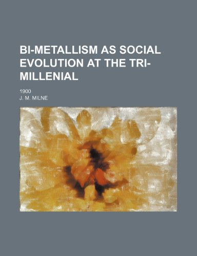 Bi-Metallism as Social Evolution at the Tri-Millenial; 1900