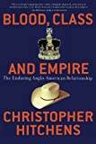 Blood, Class and Empire: The Enduring Anglo-American Relationship (Nation Books)