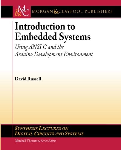 Introduction to Embedded Systems: Using ANSI C and the Arduino Development Environment (Synthesis Lectures on Digital Circuits and Systems) PDF