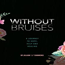 Without Bruises: A Journey to Hope, Help and Healing Audiobook by Jillian