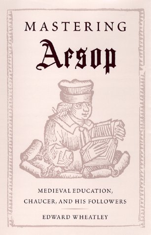 Mastering Aesop: Medieval Education, Chaucer, and His Followers