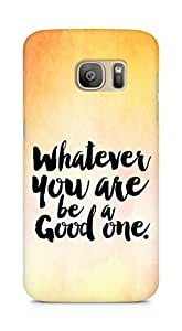 Amez Whatever you are Be a Good One Back Cover For Samsung Galaxy S7 Edge