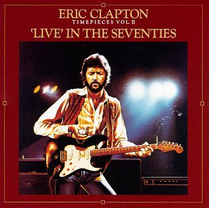 Eric Clapton - Time Pieces - Vol. 2 - Live in the