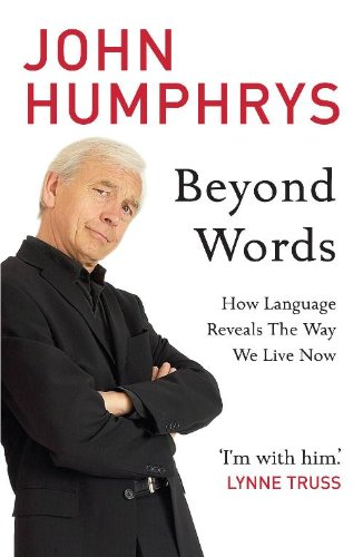 John Humphrys - Beyond Words: How Language Reveals the Way We Live Now